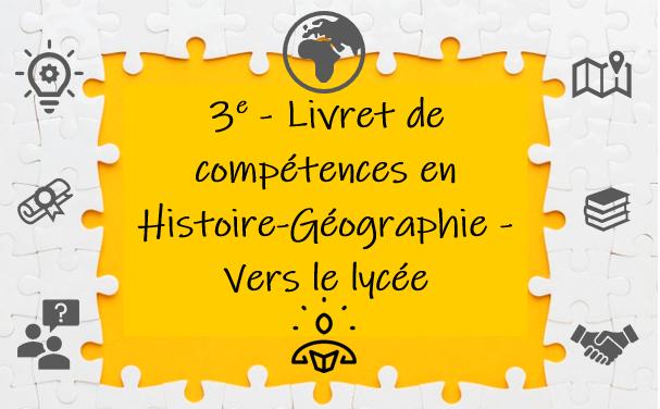 3e – Livret numérique de compétences en Histoire- Géographie «Vers le lycée»